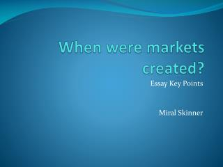 When were markets created?
