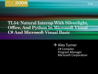 TL54: Natural Interop With Silverlight, Office, And Python In Microsoft Visual C And Microsoft Visual Basic