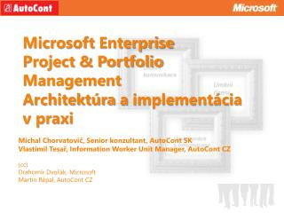 Microsoft  Enterprise Project & Portfolio Management  Architektúra  a  implementácia v praxi