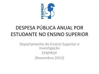 DESPESA PÚBLICA ANUAL POR ESTUDANTE NO ENSINO SUPERIOR