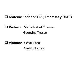 Materia:  Sociedad Civil, Empresas y  ONG�s Profesor:  Mar�a Isabel  Chemez