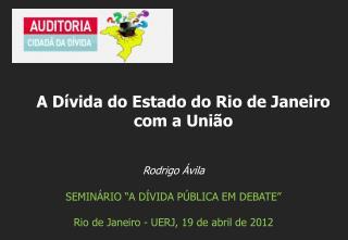 """Rodrigo Ávila SEMINÁRIO """"A DÍVIDA PÚBLICA EM DEBATE""""  Rio de Janeiro - UERJ, 19 de abril de 2012"""