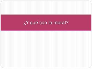 ¿Y qué con la moral?