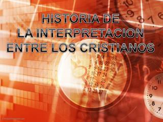 HISTORIA DE LA INTERPRETACION ENTRE LOS  CRISTIANOS