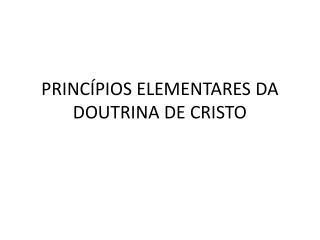 PRINCÍPIOS ELEMENTARES DA DOUTRINA DE CRISTO