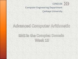 Advanced Computer Arithmetic RNS  in the  Complex Domain Week  13
