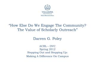 """How Else Do We Engage The Community? The Value of Scholarly Outreach"" Darren G. Poley"