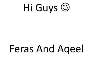 Hi Guys   Feras And Aqeel