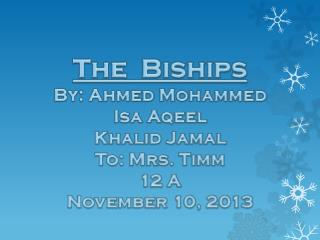 The  Biships By: Ahmed Mohammed Isa Aqeel Khalid Jamal To: Mrs. Timm 12 A November 10, 2013