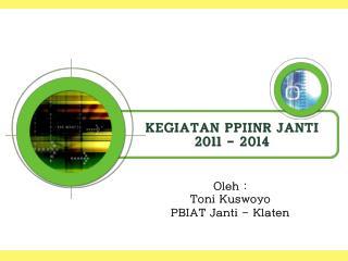 Oleh  : Toni  Kuswoyo PBIAT  Janti  -  Klaten