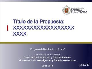 Título de la Propuesta: XXXXXXXXXXXXXXXXXX XXXX