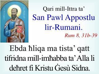 Qari  mill-I ttra  ta'  San Pawl  A ppostlu lir-Rumani . Rum 8 ,  31b - 39