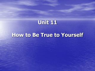 Unit 11   How to Be True to Yourself