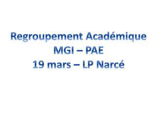 Regroupement Académique MGI – PAE 19 mars – LP  Narcé