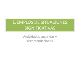 EJEMPLOS DE SITUACIONES SIGNIFICATIVAS