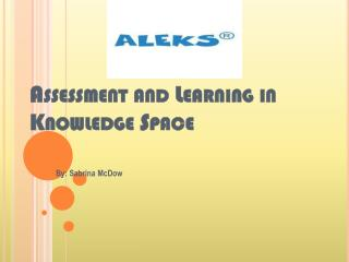 Assessment and Learning in Knowledge Space