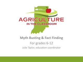 Myth Busting & Fact Finding  For grades 6-12 Julie Taylor, education coordinator