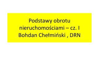 Podstawy obrotu nieruchomościami – cz. I Bohdan Chełmiński , DRN