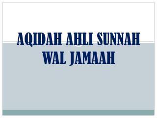 AQIDAH AHLI SUNNAH WAL JAMAAH