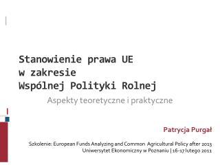 Stanowienie prawa UE  w zakresie  Wspólnej Polityki Rolnej