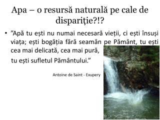 Apa  � o  resurs ? natural? pe cale de dispari?ie?!?