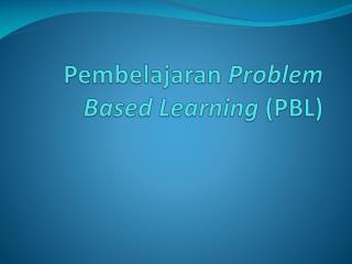 Pembelajaran Problem Based Learning  (PBL)
