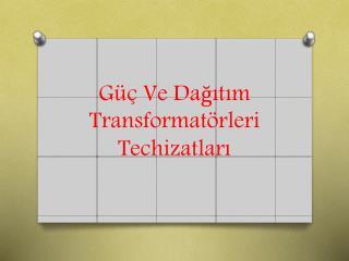 Güç Ve Dağıtım Transformatörleri Techizatları