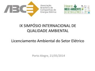 IX  SIMPÓSIO INTERNACIONAL DE QUALIDADE AMBIENTAL Licenciamento Ambiental do Setor Elétrico