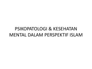 PSIKOPATOLOGI & KESEHATAN MENTAL DALAM PERSPEKTIF ISLAM