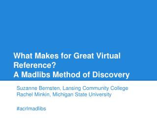 What  Makes for Great Virtual  Reference ?  A  Madlibs Method of Discovery