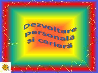 Dezvoltare  personală  și carieră
