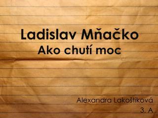 Ladislav  Mňačko Ako chutí moc