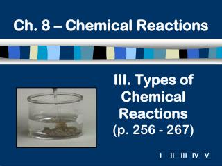 III. Types of Chemical Reactions (p. 256 - 267)
