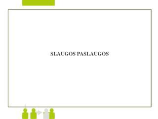 SLAUGOS PASLAUGOS
