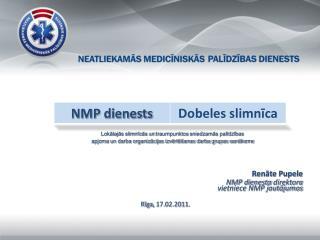 Renāte Pupele NMP dienesta  direktora vietniece NMP jautājumos  Rīga ,  17.02.2011 .