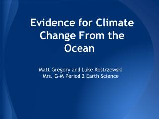 Evidence for Climate  Change From the Ocean