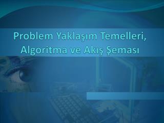 Problem Yaklaşım Temelleri, Algoritma ve Akış Şeması