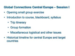 Global Connections Central Europe   Session I Opening small group exercise Introduction to course, blackboard, syllabus
