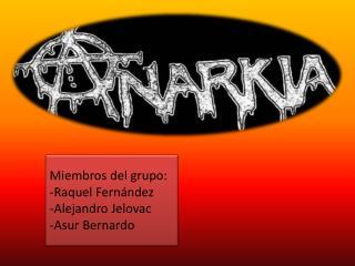 Miembros del grupo: Raquel Fernández Alejandro  Jelovac Asur Bernardo