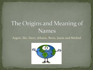 The Origins and Meaning of Names