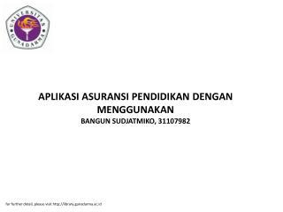 APLIKASI ASURANSI PENDIDIKAN DENGAN MENGGUNAKAN BANGUN SUDJATMIKO, 31107982