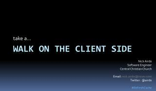 Walk on the Client Side