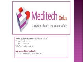 Meditech  Società Cooperativa  Onlus Via A. Daniele, 73 88900-Crotone Tel./Fax 0962-1922323