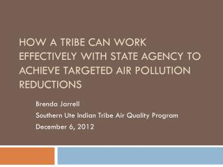 How a tribe can work effectively with STATE agencY to achieve targeted AIR pollution reductions