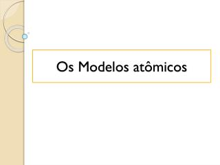 Os Modelos atômicos