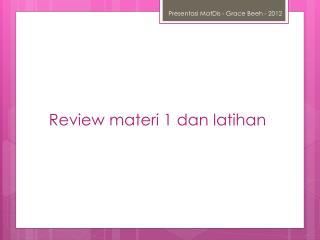 Review  materi  1  dan latihan