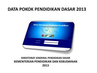DATA POKOK PENDIDIKAN DASAR 2013