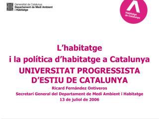 L habitatge  i la pol tica d habitatge a Catalunya UNIVERSITAT PROGRESSISTA D ESTIU DE CATALUNYA Ricard Fern ndez Ontive