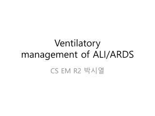 Ventilatory management of ALI/ARDS