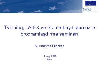 T v innin q , TAİEX  və  Si q ma  Layihələri üzrə proqramlaşdırma seminarı Skirmantas Pileckas